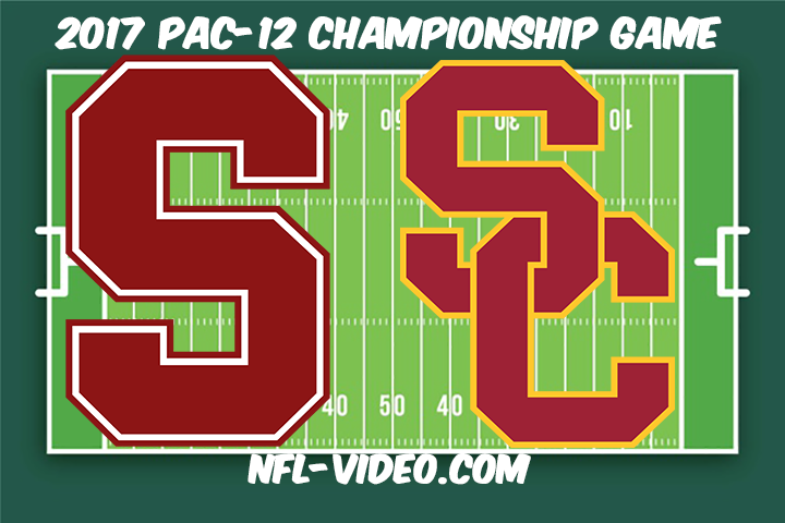 Stanford vs USC Football Full Game & Highlights 2017 Pac-12 Championship