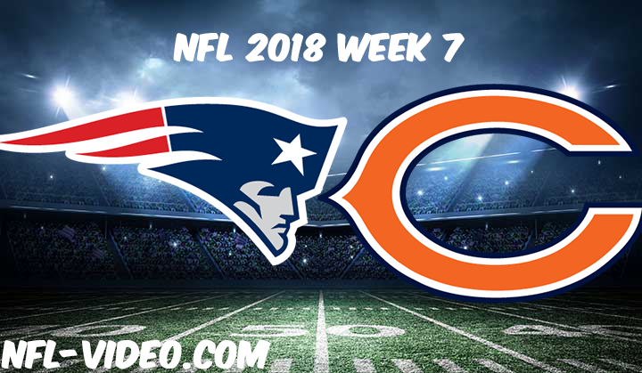 NFL 2018 Week 7 Game Replay & Highlights - New England Patriots vs Chicago Bears