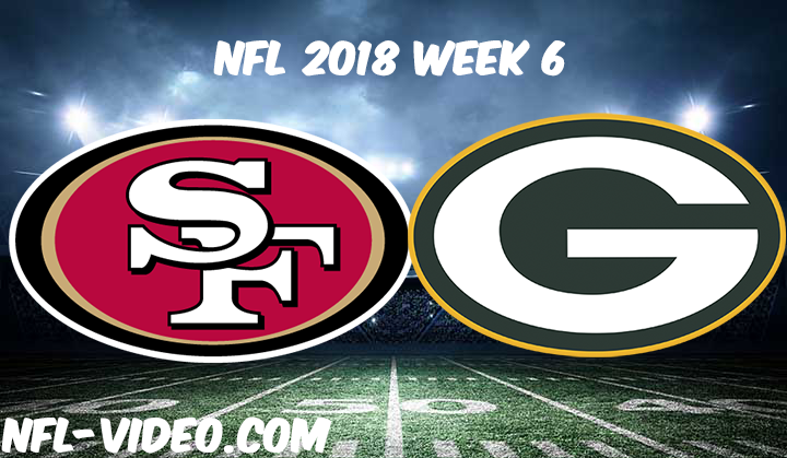 NFL 2018 Week 6 Game Replay & Highlights - San Francisco 49ers vs Green Bay Packers