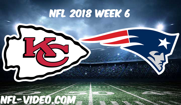 NFL 2018 Week 6 Game Replay & Highlights - Kansas City Chiefs vs New England Patriots